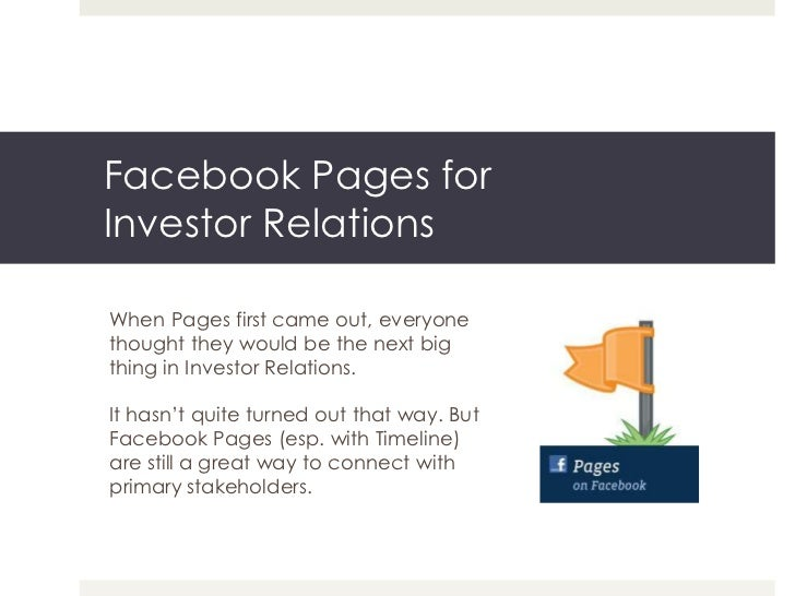 Facebook Pages forInvestor RelationsWhen Pages first came out, everyonethought they would be the next bigthing in Investor...