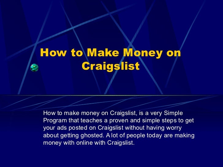 How to Make Money on Craigslist How to make money on Craigslist, is a very Simple Program that teaches a proven and simple...