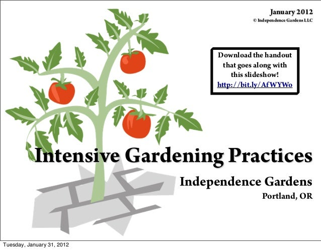 Intensive Gardening Practices Independence Gardens Portland, OR Download the handout that goes along with this slideshow! ...