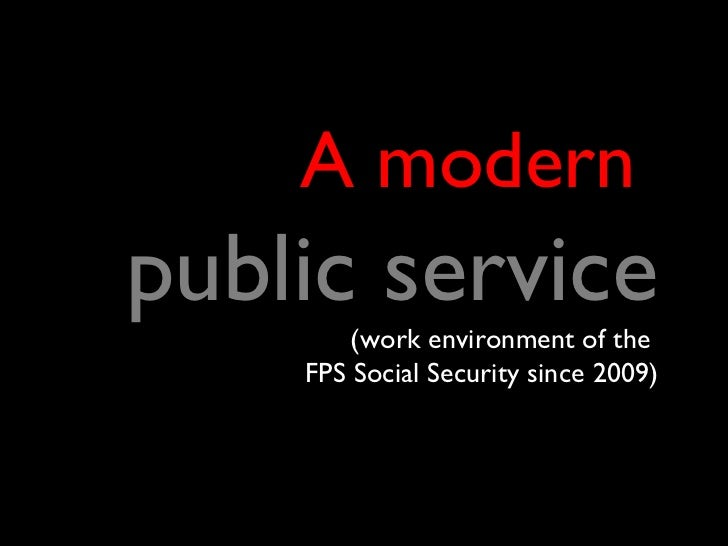 A modern  public service (work environment of the  FPS Social Security since 2009)