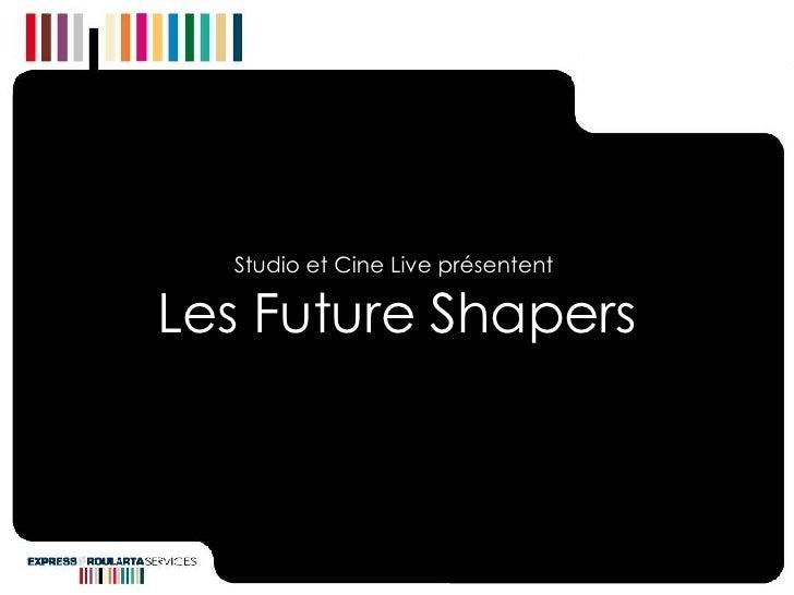 Studio et Cine Live présentent  Les Future Shapers