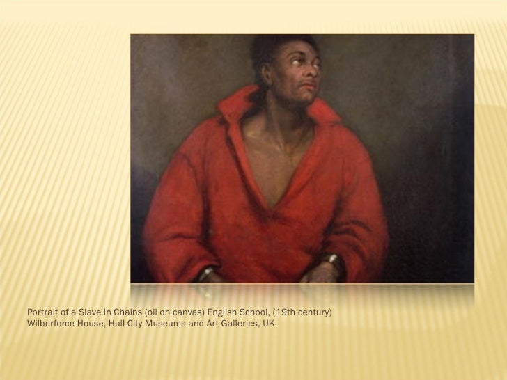 <ul><li>Portrait of a Slave in Chains (oil on canvas) English School, (19th century) Wilberforce House, Hull City Museums ...