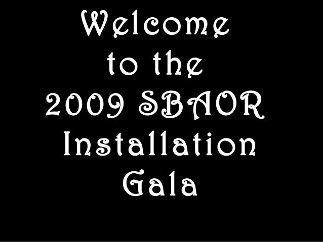Welcome to the 2009 SBAOR Installation Gala