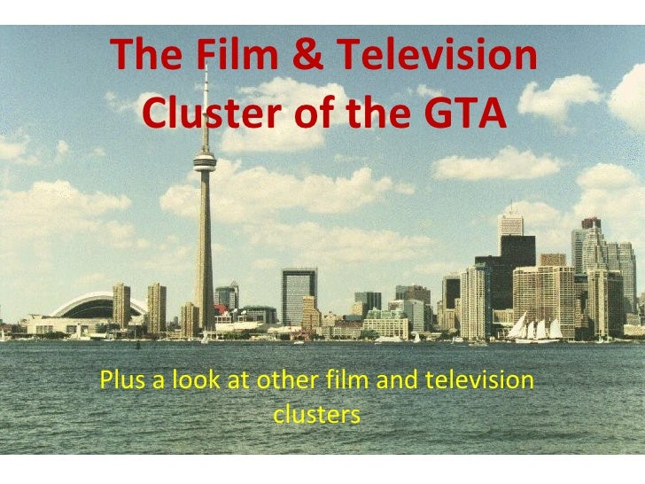 The Film & Television Cluster of the GTA Plus a look at other film and television clusters