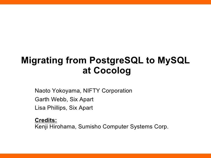 Migrating from PostgreSQL to MySQL  at Cocolog Naoto Yokoyama, NIFTY Corporation Garth Webb, Six Apart Lisa Phillips, Six ...