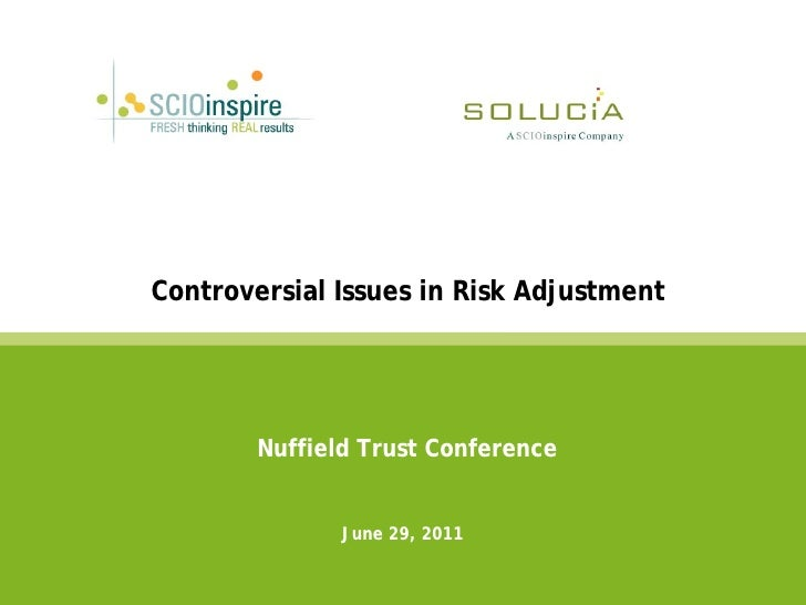 Controversial Issues in Risk Adjustment        Nuffield Trust Conference               June 29, 2011
