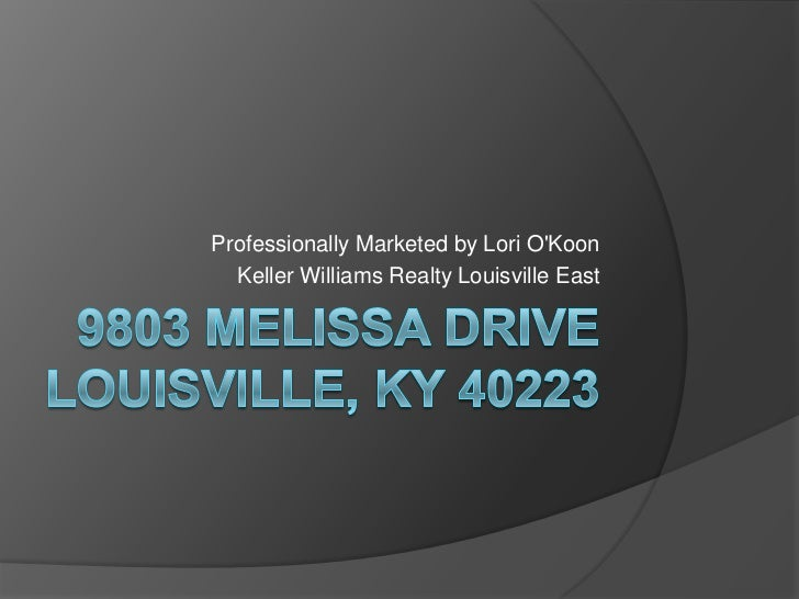 9803 Melissa DriveLouisville, ky 40223<br />Professionally Marketed by Lori O'Koon<br />Keller Williams Realty Louisville ...