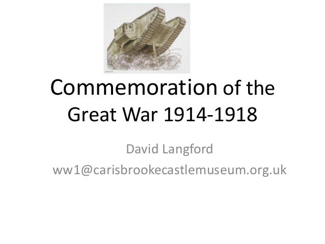 Commemoration of the Great War 1914-1918 David Langford ww1@carisbrookecastlemuseum.org.uk