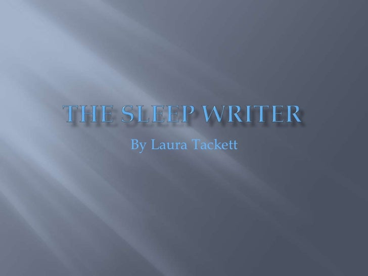 The Sleep Writer<br />By Laura Tackett<br />
