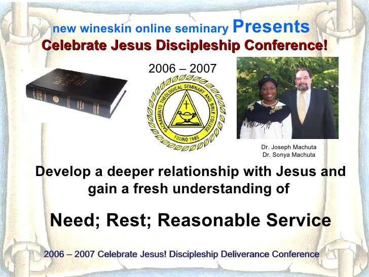 welcome! new wineskin online seminary Presents The 2007 – 2008  Celebrate Jesus  Discipleship Conference