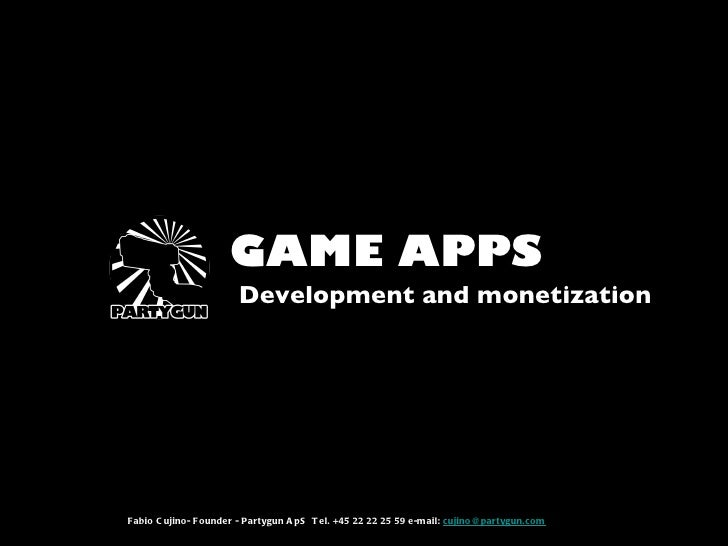 GAME APPS                       Development and monetizationFabio C ujino- Founder - Partygun A pS T el. +45 22 22 25 59 e...