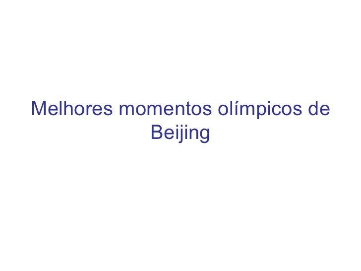 Melhores momentos olímpicos de Beijing
