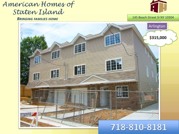 American Homes of Staten IslandBringing families home<br />145 Beach Street SI NY 10304<br />Arlington<br />$315,000<br />...