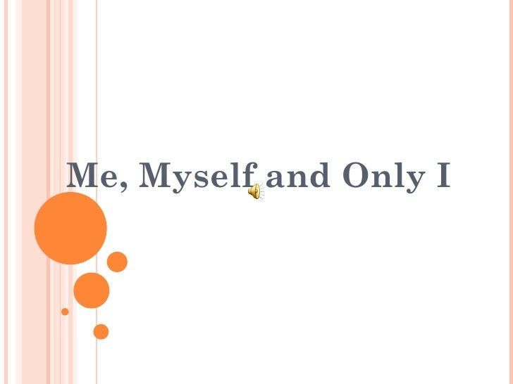 Me, Myself and Only I