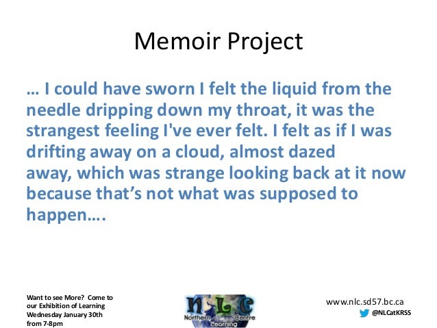 Memoir Project… I could have sworn I felt the liquid from theneedle dripping down my throat, it was thestrangest feeling I...