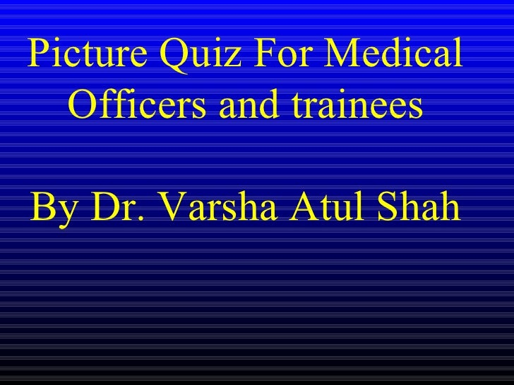 Picture Quiz For Medical  Officers and traineesBy Dr. Varsha Atul Shah