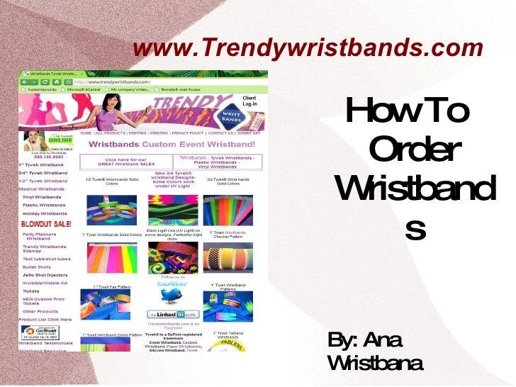 www.Trendywristbands.com  <ul>How To Order Wristbands By: Ana Wristbana  </ul>