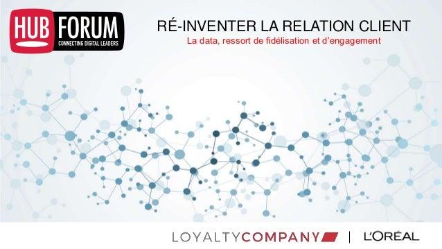 RÉ-INVENTER LA RELATION CLIENT La data, ressort de fidélisation et d'engagement