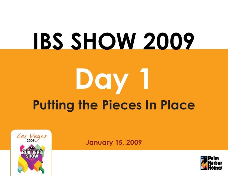 IBS SHOW 2009         Day 1   Putting the Pieces In Place            January 15, 2009 2009