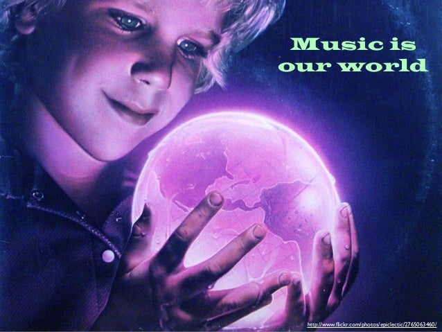 Music isour world http://www.flickr.com/photos/epiclectic/2765063460/
