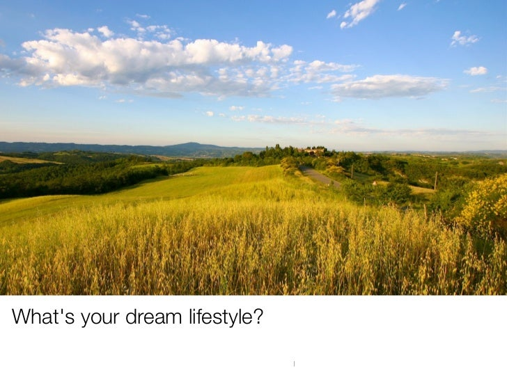 Whats your dream lifestyle?