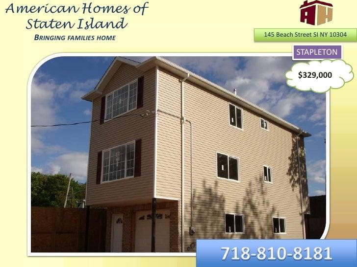 American Homes of Staten IslandBringing families home<br />145 Beach Street SI NY 10304<br />STAPLETON<br />$329,000<br />...