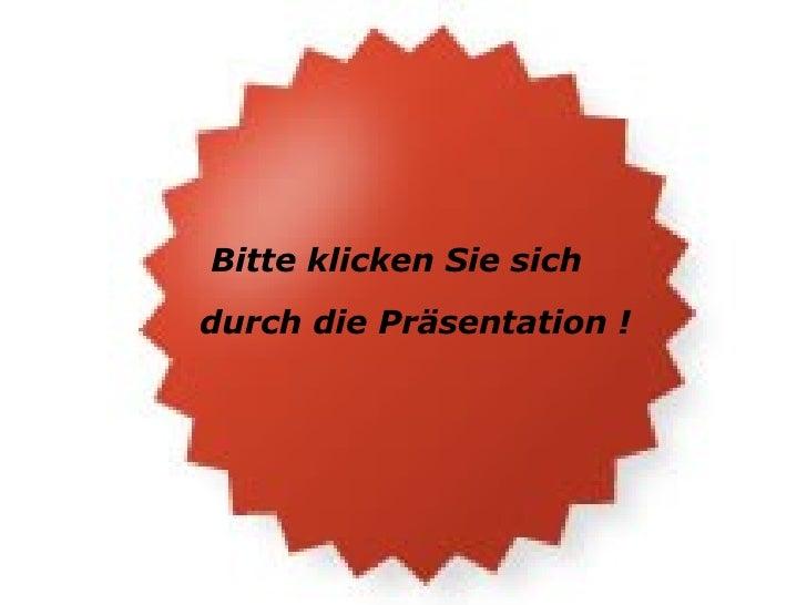 Bitte klicken Sie sich  durch die Präsentation !