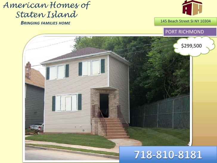 American Homes of Staten IslandBringing families home<br />145 Beach Street SI NY 10304<br />PORT RICHMOND<br />$299,500<b...