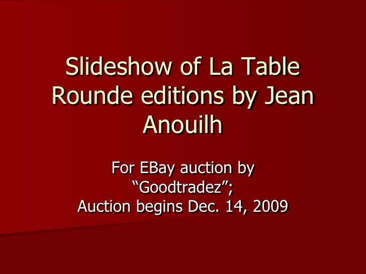 "Slideshow of La Table Rounde editions by Jean         Anouilh        For EBay auction by           ""Goodtradez"";   Auction..."