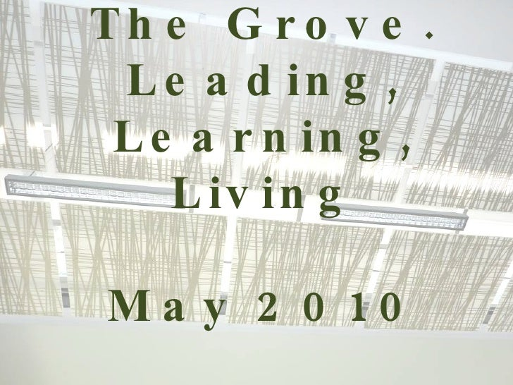 The Grove. Leading, Learning, Living May 2010