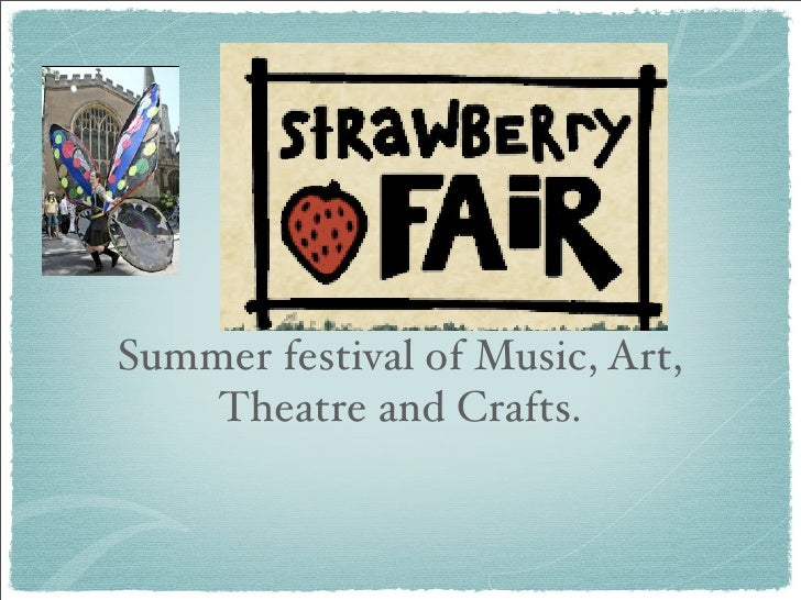 Summer festival of Music, Art,     Theatre and Crafts.