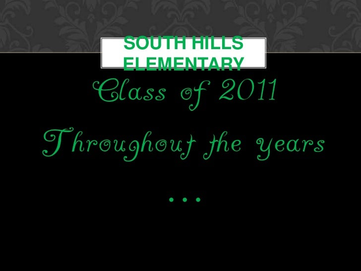 South Hills Elementary<br />Class of 2011<br />Throughout the years …<br />