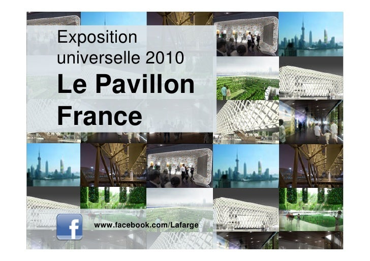 Exposition universelle 2010 Le Pavillon France       www.facebook.com/Lafarge