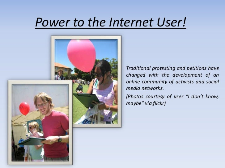 Power to the Internet User!                Traditional protesting and petitions have                changed with the devel...