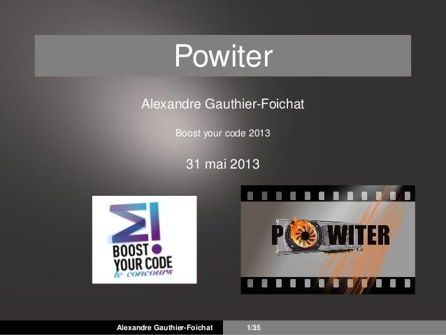 Powiter Alexandre Gauthier-Foichat Boost your code 2013 31 mai 2013 Alexandre Gauthier-Foichat 1/35