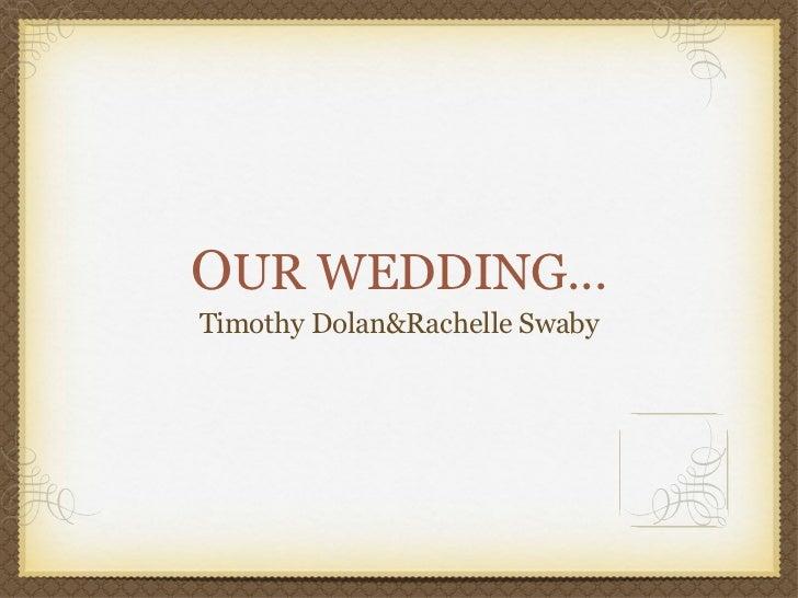 O UR WEDDING... <ul><li>Timothy Dolan&Rachelle Swaby </li></ul>