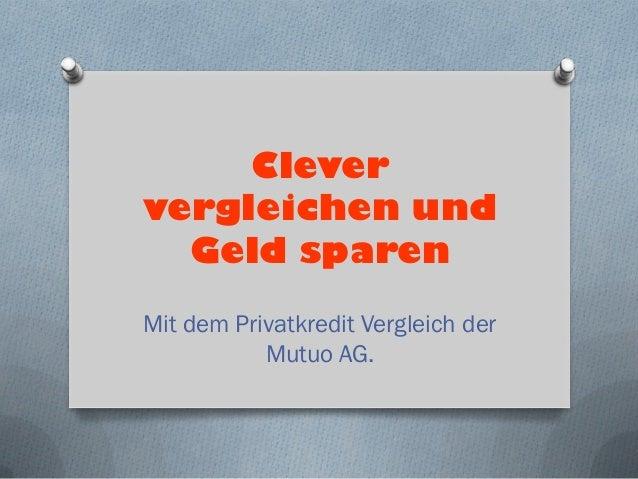 Clever vergleichen und Geld sparen  Mit dem Privatkredit Vergleich der Mutuo AG.