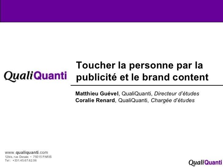 www. qualiquanti .com 12bis, rue Desaix  •  75015 PARIS Tel :  +331.45.67.62.06 Toucher la personne par la publicité et le...