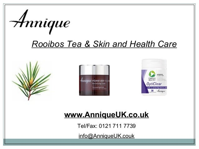 Rooibos Tea & Skin and Health Carewww.AnniqueUK.co.ukTel/Fax: 0121 711 7739info@AnniqueUK.couk