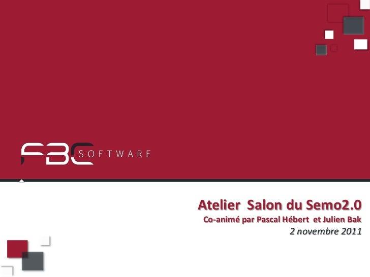Atelier Salon du Semo2.0Co-animé par Pascal Hébert et Julien Bak                     2 novembre 2011