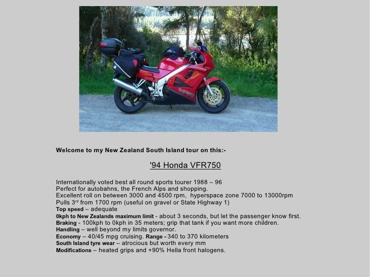 Welcome to my New Zealand South Island tour on this:- '94 Honda VFR750 Internationally voted best all round sports tourer ...