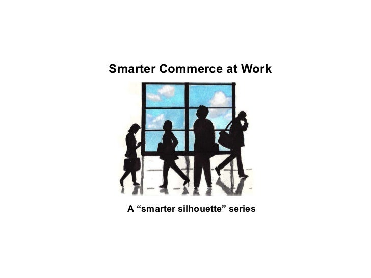 """Smarter Commerce at Work A """"smarter silhouette"""" series"""
