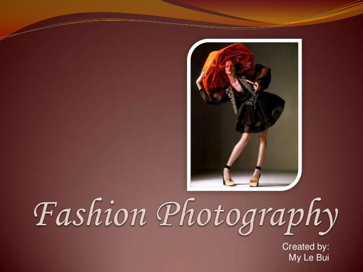Fashion Photography<br />Created by:<br />My Le Bui<br />