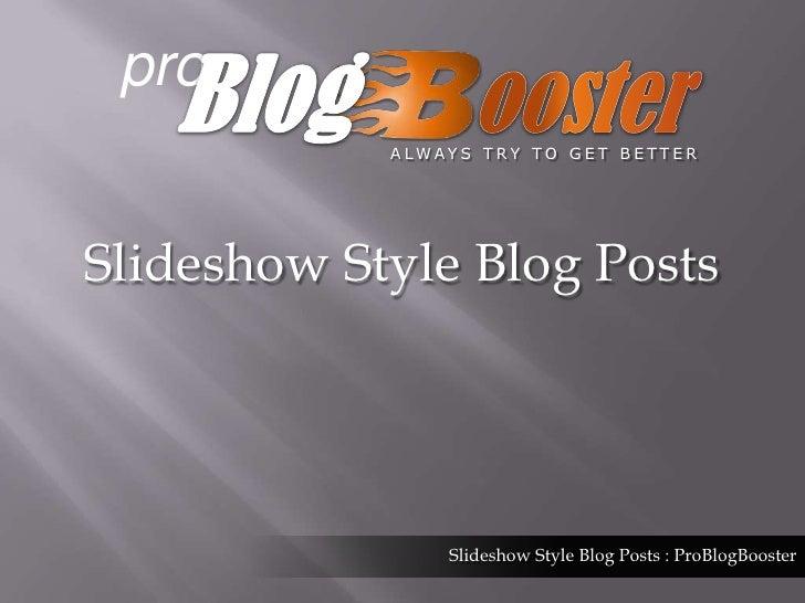 pro<br />Blog<br />ooster <br />ALWAYS TRY TO GET BETTER<br />Slideshow Style Blog Posts<br />Slideshow Style Blog Posts :...
