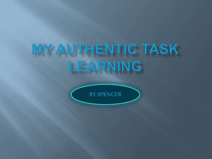 BY SPENCER<br />My authentic task learning<br />