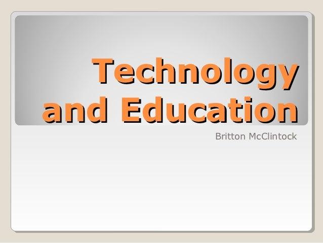 Technologyand Education        Britton McClintock