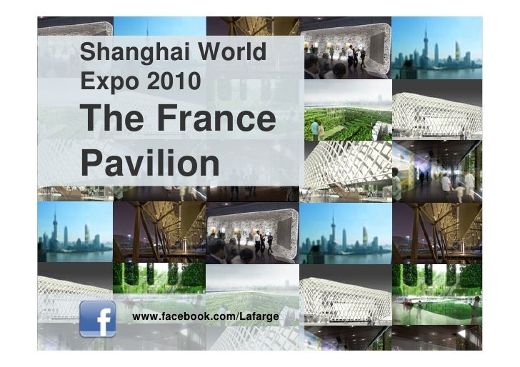 Shanghai World Expo 2010 The France Pavilion      www.facebook.com/Lafarge