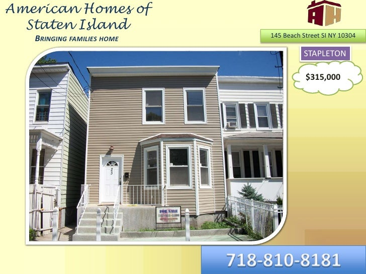 American Homes of Staten IslandBringing families home<br />145 Beach Street SI NY 10304<br />STAPLETON<br />$315,000<br />...