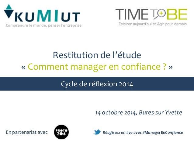 Restitution de l'étude  « Comment manager en confiance ? »  Cycle de réflexion 2014  14 octobre 2014, Bures-sur Yvette  Co...