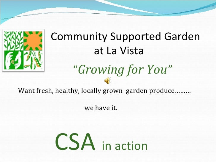 "Want fresh, healthy, locally grown  garden produce………   we have it. Community Supported Garden  at La Vista "" Growing for ..."